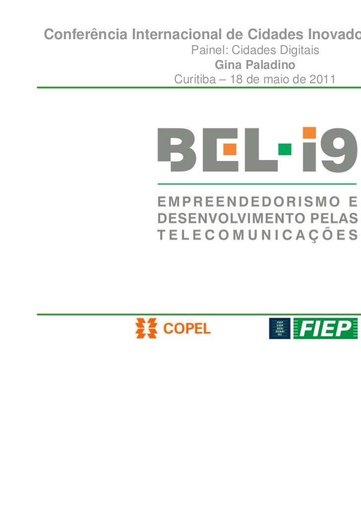 Conferência Internacional de Cidades Inovadoras – CICI 2011                    Painel: Cidades Digitais                   ...