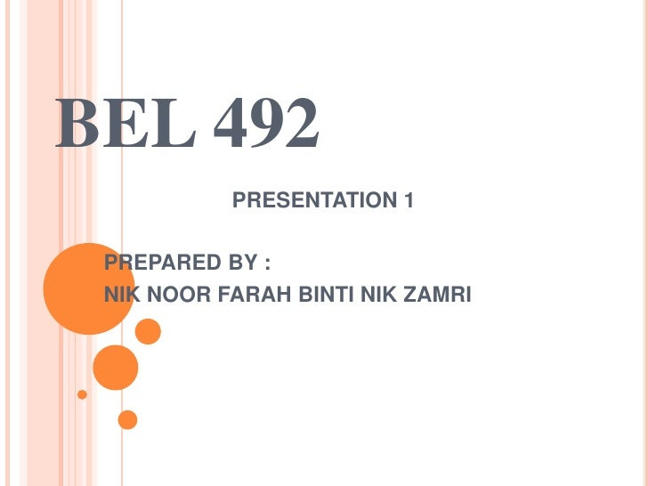 BEL 492           PRESENTATION 1 PREPARED BY : NIK NOOR FARAH BINTI NIK ZAMRI