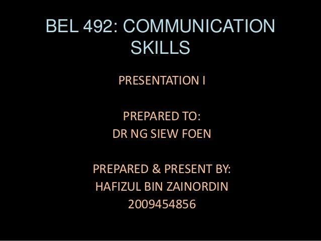 BEL 492: COMMUNICATION          SKILLS        PRESENTATION I        PREPARED TO:       DR NG SIEW FOEN    PREPARED & PRESE...