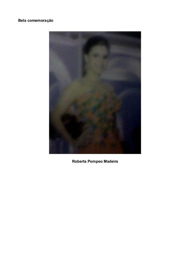 Bela comemoração Roberta Pompeo Madeira