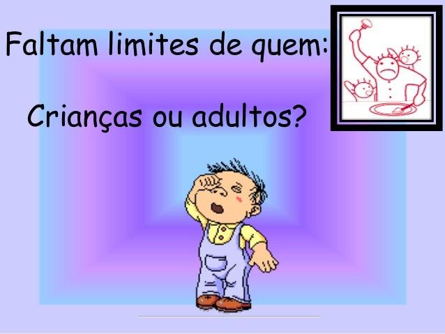 Faltam limites de quem: Crianças ou adultos?