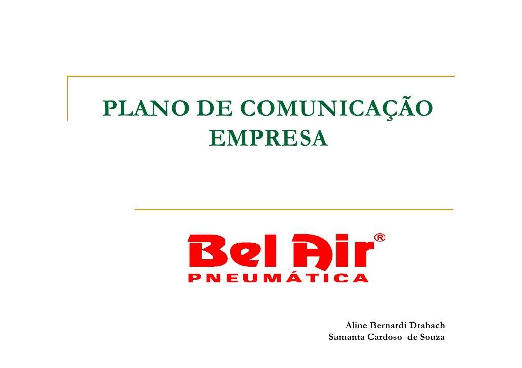 PLANO DE COMUNICAÇÃO        EMPRESA                     Aline Bernardi Drabach              Samanta Cardoso de Souza
