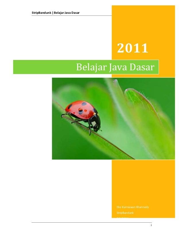 StripBandunk |Belajar Java Dasar i 2011 Eko Kurniawan Khannedy StripBandunk 9/1/2011 Belajar Java Dasar
