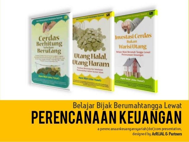 Belajar Bijak Berumahtangga Lewat pERENCANAAN KEUANGANa perencanaankeuangansyariah(dot)com presentation, designed by ArRIJ...