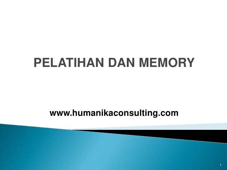 1<br />PELATIHAN DAN MEMORY<br />www.humanikaconsulting.com<br />