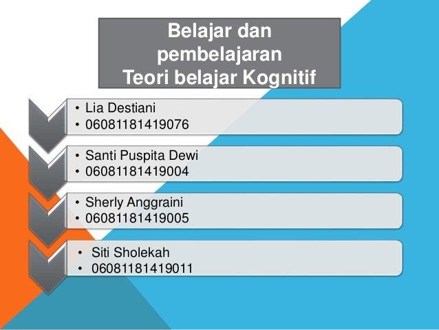 • Lia Destiani • 06081181419076 • Santi Puspita Dewi • 06081181419004 • Sherly Anggraini • 06081181419005 Belajar dan pemb...