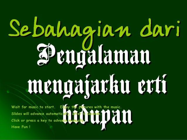 SebahagianPengalaman    dari  mengajarku  erti hidupanWait for music to start.   Enjoy the pictures with the music.Slides ...