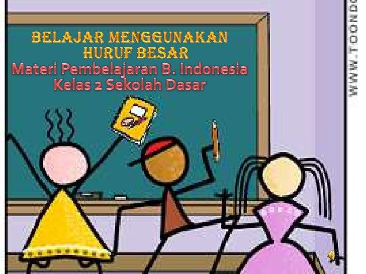 BelajarMenggunakanHurufBesar<br />MateriPembelajaran B. Indonesia<br />Kelas 2 SekolahDasar<br />