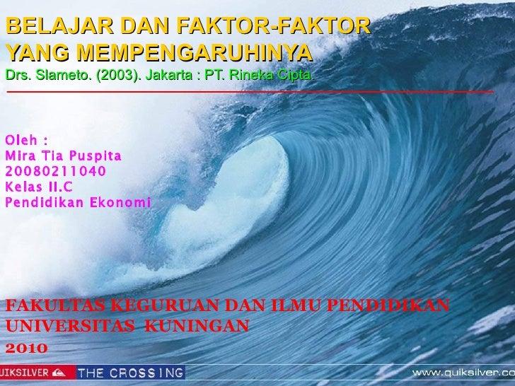 BELAJAR DAN FAKTOR-FAKTOR YANG MEMPENGARUHINYA Drs. Slameto. (2003). Jakarta : PT. Rineka Cipta. <ul><li>Oleh : </li></ul>...