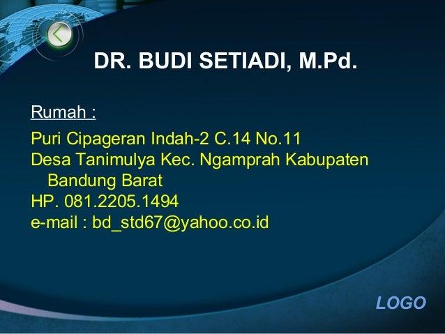 LOGO DR. BUDI SETIADI, M.Pd. Rumah : Puri Cipageran Indah-2 C.14 No.11 Desa Tanimulya Kec. Ngamprah Kabupaten Bandung Bara...