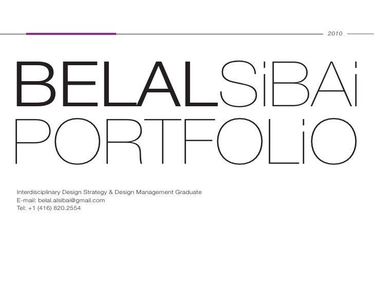 2010     BELALSiBAi PORTFOLiO Interdisciplinary Design Strategy & Design Management Graduate E-mail: belal.alsibai@gmail.c...