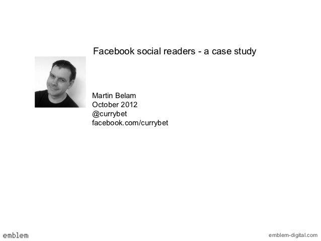 Facebook social readers - a case studyMartin BelamOctober 2012@currybetfacebook.com/currybet                              ...