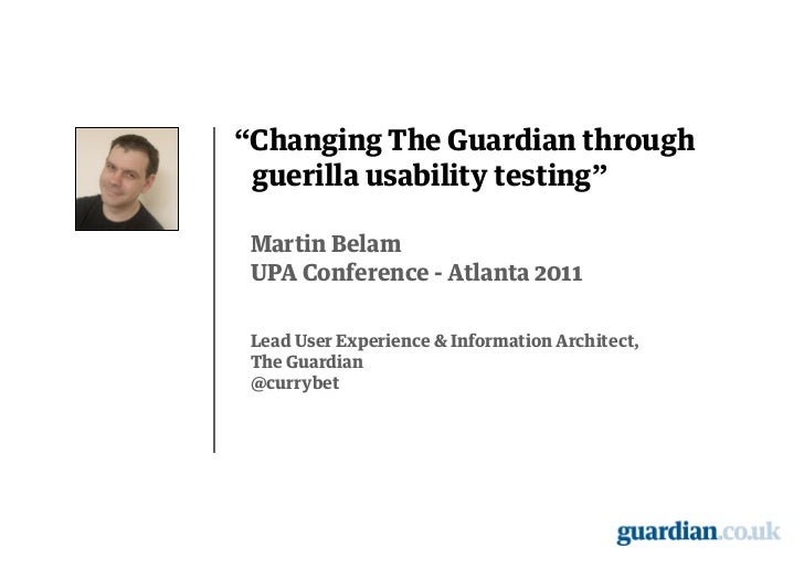 """Changing The Guardian through guerilla usability testing"" Martin Belam UPA Conference - Atlanta 2011 Lead User Experience..."