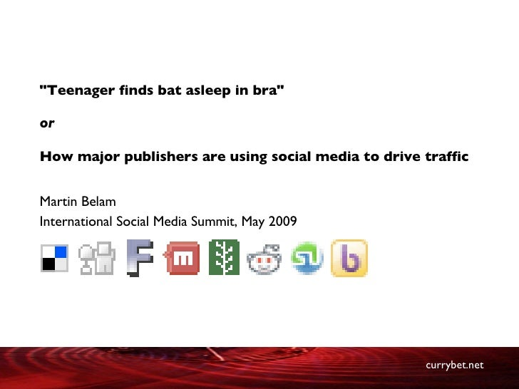"""""""Teenager finds bat asleep in bra"""" or How major publishers are using social media to drive traffic Martin Belam ..."""