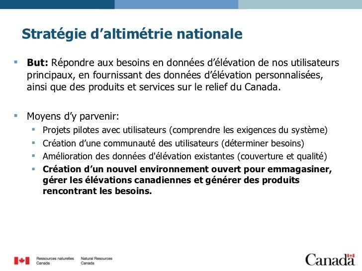 Stratégie d'altimétrie nationale <ul><li>But:   Répondre aux besoins  en données d'élévation  de nos utilisateurs principa...