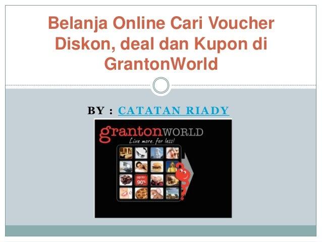 Belanja Online Cari Voucher Diskon, deal dan Kupon di GrantonWorld BY : CATATAN RIADY