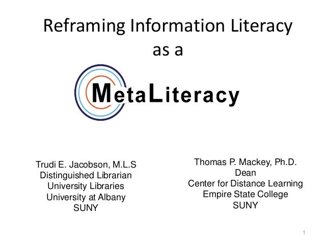 Reframing Information Literacy              as aTrudi E. Jacobson, M.L.S    Thomas P. Mackey, Ph.D. Distinguished Libraria...