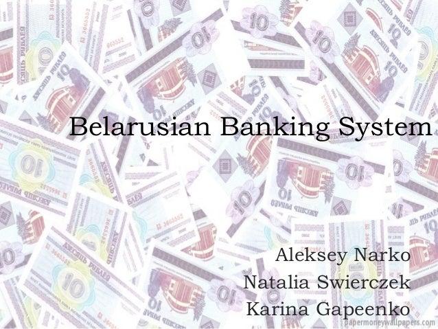 Belarusian Banking System  Aleksey Narko Natalia Swierczek Karina Gapeenko