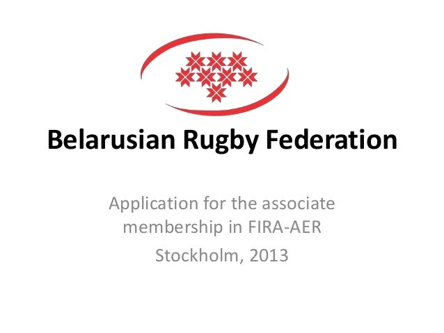 Belarusian Rugby Federation Application for the associate membership in FIRA-AER Stockholm, 2013