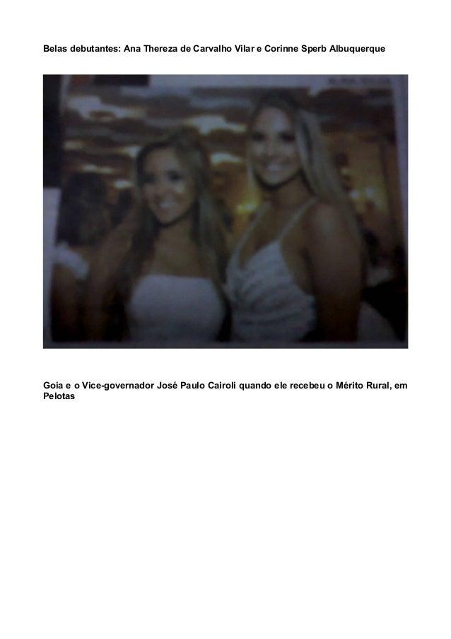 Belas debutantes: Ana Thereza de Carvalho Vilar e Corinne Sperb Albuquerque Goia e o Vice-governador José Paulo Cairoli qu...