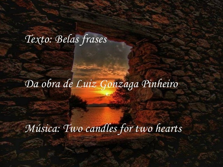 Texto: Belas frases Da obra de Luiz Gonzaga Pinheiro Música: Two candles for two hearts