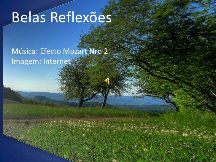 Belas ReflexõesMúsica: Efecto Mozart Nro 2Imagem: Internet