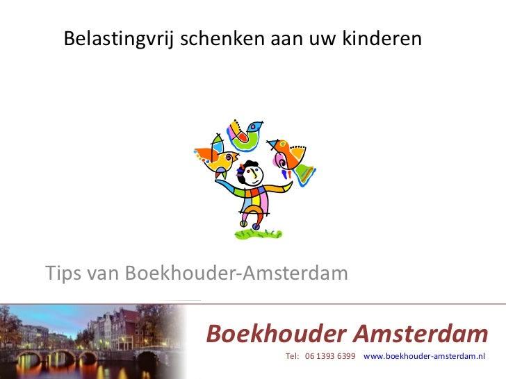 Belastingvrij schenken aan uw kinderen Tips van Boekhouder-Amsterdam