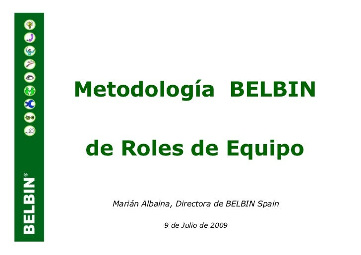 Metodología BELBIN  de Roles de Equipo    Marián Albaina, Directora de BELBIN Spain                9 de Julio de 2009