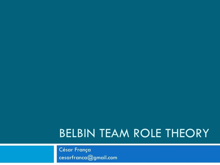 BELBIN TEAM ROLE THEORY César França [email_address]