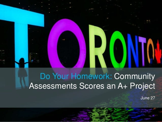 Do Your Homework: Community Assessments Scores an A+ Project June 27