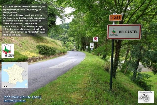 Belcastel est une commune française, du  département de l'Aveyron et la région Midi-Pyrénées. Sur les rives de l'Aveyron, ...