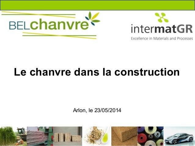 Le chanvre dans la construction Arlon, le 23/05/2014