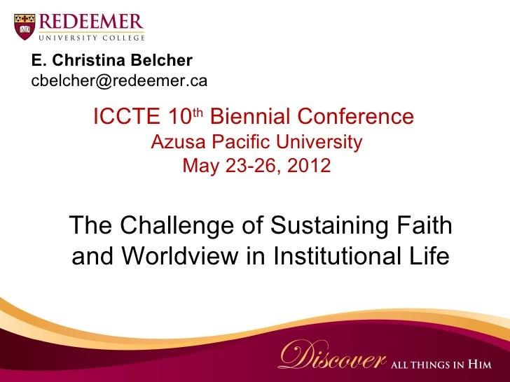 E. Christina Belchercbelcher@redeemer.ca      ICCTE 10th Biennial Conference             Azusa Pacific University         ...