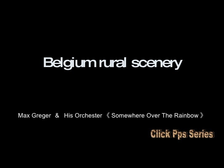 Belgium rural scenery Max Greger  &  His Orchester 《 Somewhere Over The Rainbow 》 Click Pps Series
