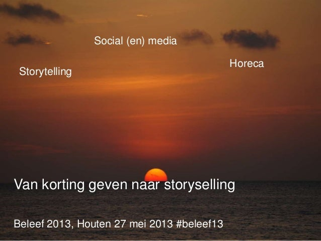 Beleef 2013, Houten 27 mei 2013 #beleef13Social (en) mediaStorytellingHorecaVan korting geven naar storyselling