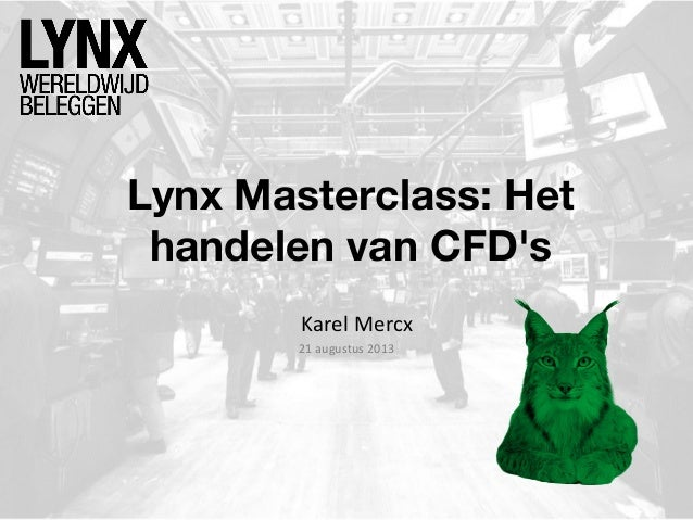 Lynx Masterclass: Het handelen van CFD's Karel Mercx 21 augustus 2013