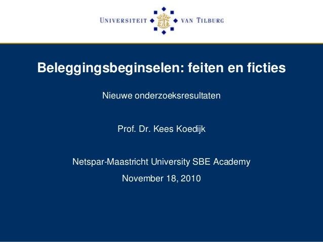 Beleggingsbeginselen: feiten en ficties Nieuwe onderzoeksresultaten Prof. Dr. Kees Koedijk Netspar-Maastricht University S...