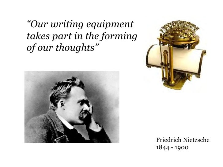 """""""Our writing equipmenttakes part in the formingof our thoughts""""                            Friedrich Nietzsche            ..."""