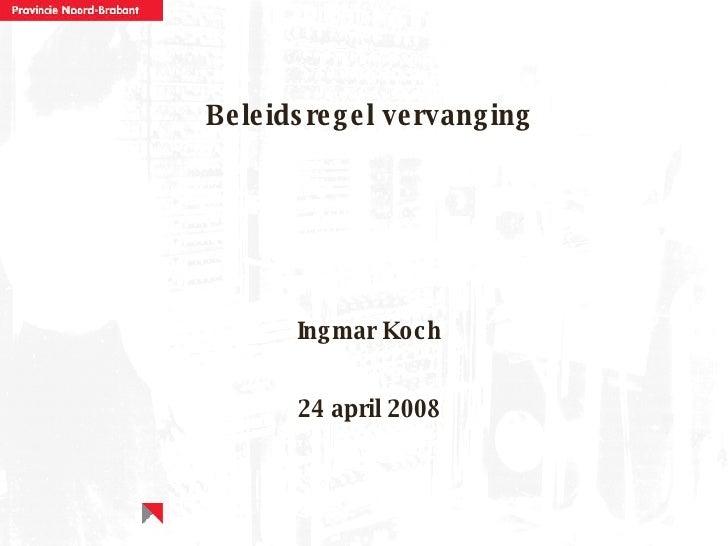 Beleidsregel vervanging <ul><li>Ingmar Koch </li></ul><ul><li>24 april 2008 </li></ul>