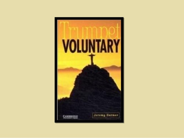 DATA OF THE BOOK•   TITLE:             Trumpet voluntary•   WRITER:            Jeremy Harmer•   PUBLISHING:        Cambrid...