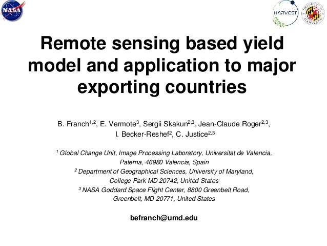Remote sensing based yield model and application to major exporting countries B. Franch1,2, E. Vermote3, Sergii Skakun2,3,...