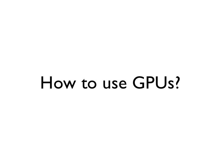 Basics• GPUs are SIMD and excel at data-parallel tasks• Program for GPU is called 'kernel'• Kernel runs in instances calle...