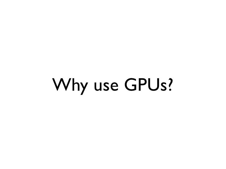 Why use GPUs?