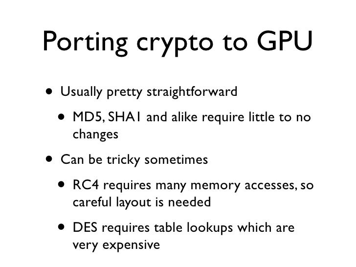 Porting crypto to GPU                  The DES• Table lookups (s-boxes) are the bottleneck• Avoid them by using bitslicing...