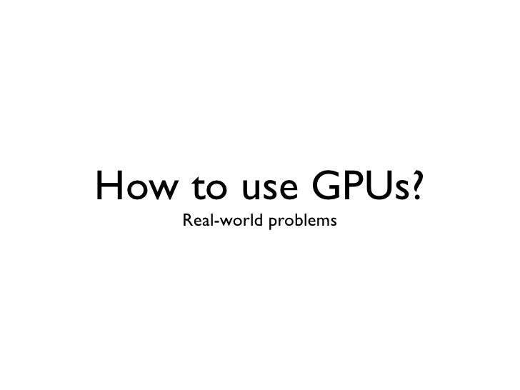 Scalability            Not all GPUs created equal1. Program should scale nicely with the number ofprocessors on GPU • Quer...