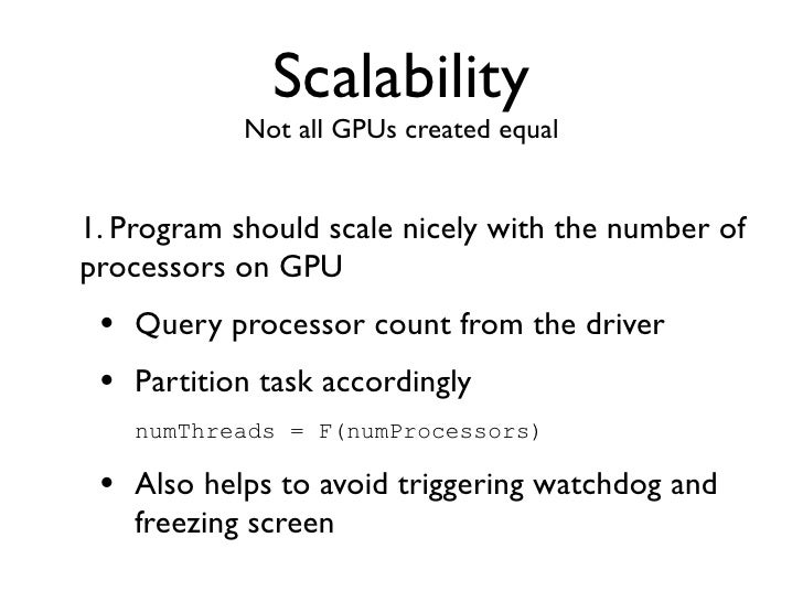 Scalability       8 GPUs in system are not uncommon2. Program should scale nicely with the number ofGPUs • Query device co...