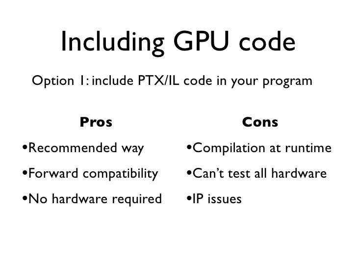 Including GPU code    Option 2: include pre-compiled GPU binaries          Pros                          Cons•No dependenc...