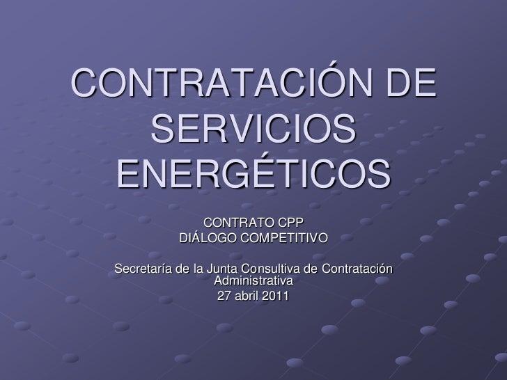 CONTRATACIÓN DE   SERVICIOS  ENERGÉTICOS                CONTRATO CPP            DIÁLOGO COMPETITIVO Secretaría de la Junta...