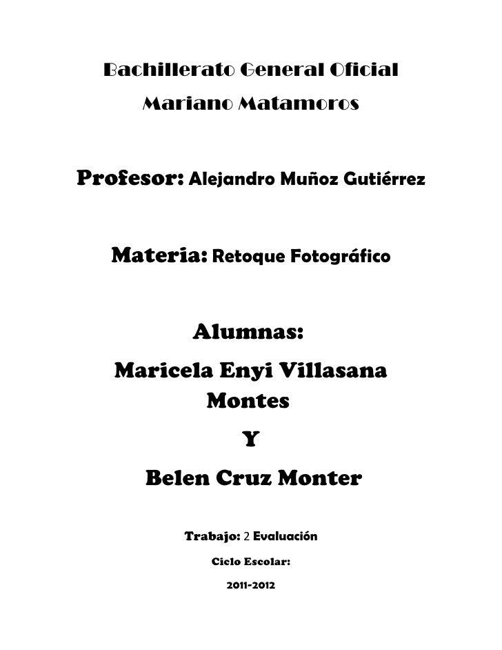 Bachillerato General Oficial      Mariano MatamorosProfesor: Alejandro Muñoz Gutiérrez   Materia: Retoque Fotográfico     ...