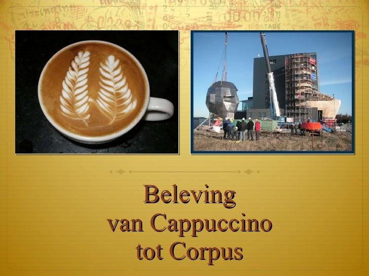 Beleving van Cappuccino tot Corpus